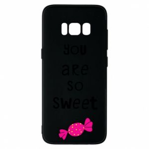 Phone case for Samsung S8 You are so sweet - PrintSalon
