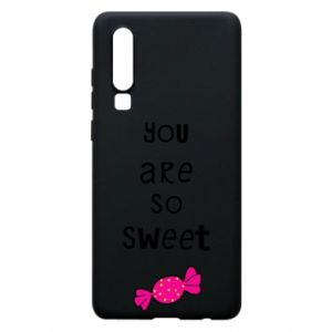 Phone case for Huawei P30 You are so sweet - PrintSalon