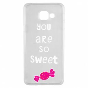 Samsung A3 2016 Case You are so sweet