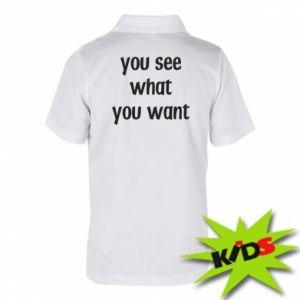 Dziecięca koszulka polo You see what you want