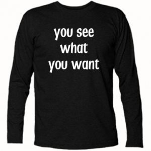 Koszulka z długim rękawem You see what you want