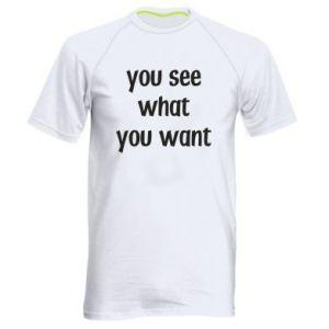 Męska koszulka sportowa You see what you want