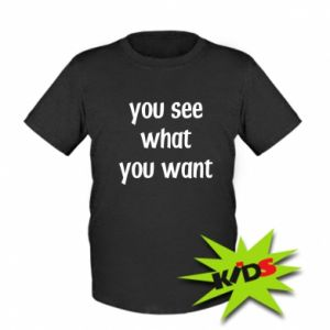 Dziecięcy T-shirt You see what you want