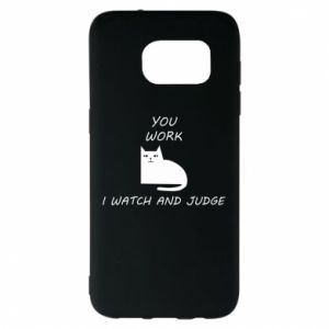 Samsung S7 EDGE Case You work i watch and judge