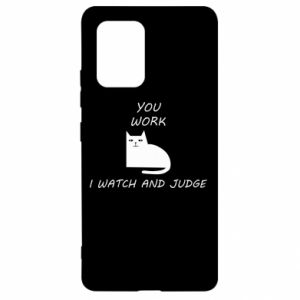 Samsung S10 Lite Case You work i watch and judge