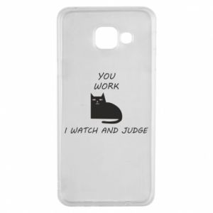 Samsung A3 2016 Case You work i watch and judge