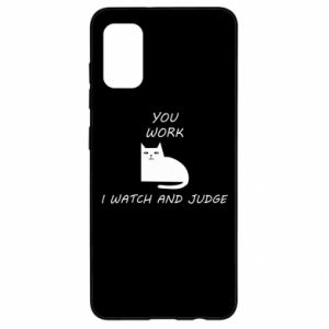 Samsung A41 Case You work i watch and judge