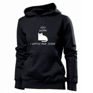 Women's hoodies You work i watch and judge