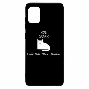 Samsung A31 Case You work i watch and judge