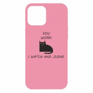 iPhone 12 Pro Max Case You work i watch and judge
