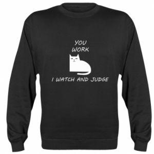Sweatshirt You work i watch and judge