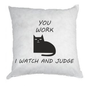 Pillow You work i watch and judge