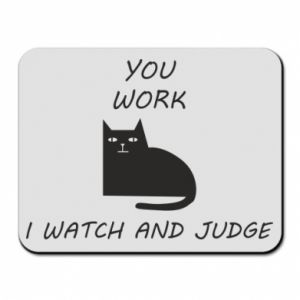 Mouse pad You work i watch and judge