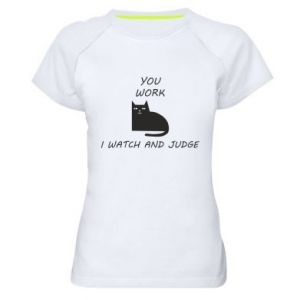 Women's sports t-shirt You work i watch and judge