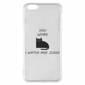 iPhone 6 Plus/6S Plus Case You work i watch and judge