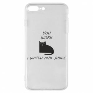 iPhone 7 Plus case You work i watch and judge