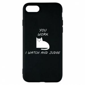 iPhone 8 Case You work i watch and judge