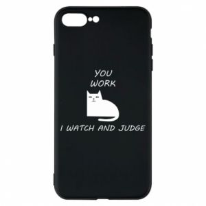 iPhone 8 Plus Case You work i watch and judge