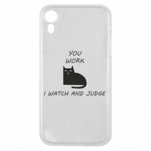 iPhone XR Case You work i watch and judge