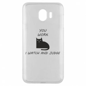 Samsung J4 Case You work i watch and judge