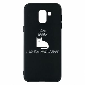 Samsung J6 Case You work i watch and judge