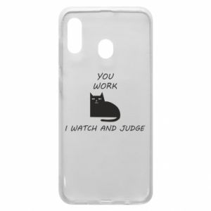Samsung A20 Case You work i watch and judge