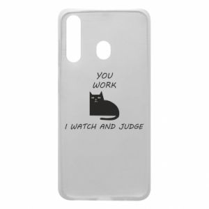 Samsung A60 Case You work i watch and judge