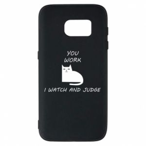 Samsung S7 Case You work i watch and judge