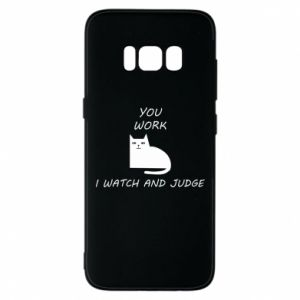Samsung S8 Case You work i watch and judge