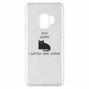 Samsung S9 Case You work i watch and judge