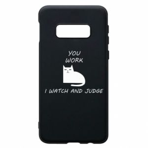 Samsung S10e Case You work i watch and judge