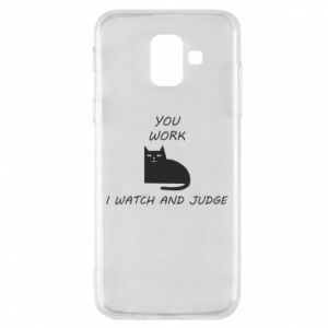 Samsung A6 2018 Case You work i watch and judge