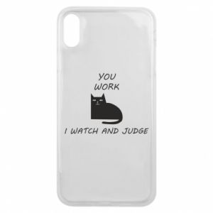 iPhone Xs Max Case You work i watch and judge