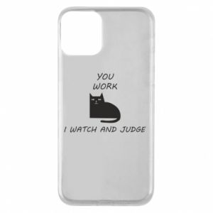 iPhone 11 Case You work i watch and judge