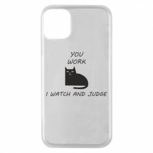 iPhone 11 Pro Case You work i watch and judge