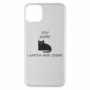 iPhone 11 Pro Max Case You work i watch and judge