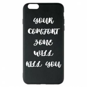 Etui na iPhone 6 Plus/6S Plus Your comfort zone will kill you