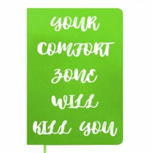 Notes Your comfort zone will kill you