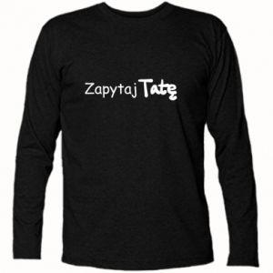 Long Sleeve T-shirt Ask Dad - PrintSalon