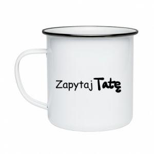 Enameled mug Ask Dad - PrintSalon