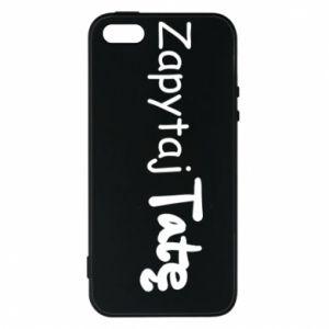 Phone case for iPhone 5/5S/SE Ask Dad - PrintSalon