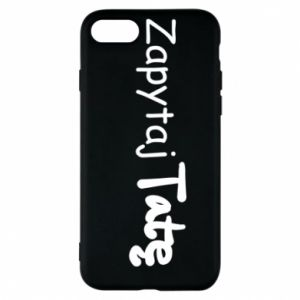 Phone case for iPhone 7 Ask Dad - PrintSalon