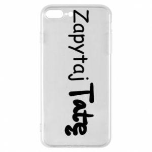 Phone case for iPhone 7 Plus Ask Dad - PrintSalon
