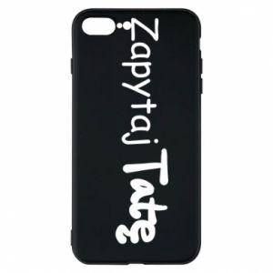 Phone case for iPhone 8 Plus Ask Dad - PrintSalon