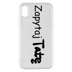 Phone case for iPhone X/Xs Ask Dad - PrintSalon