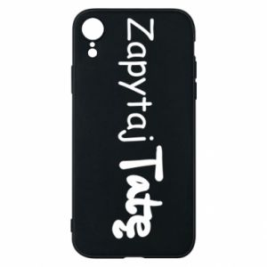 Phone case for iPhone XR Ask Dad - PrintSalon
