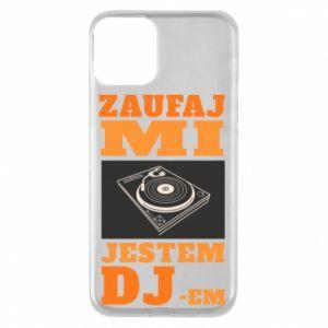 Etui na iPhone 11 Zaufaj mi  jestem DJ-em.