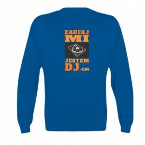 Bluza dziecięca Zaufaj mi  jestem DJ-em.