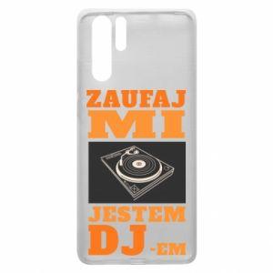 Etui na Huawei P30 Pro Zaufaj mi  jestem DJ-em.