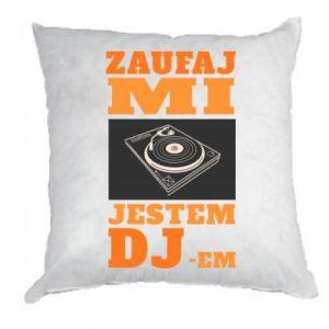 Poduszka Zaufaj mi  jestem DJ-em.